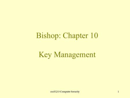 Csci5233 Computer Security1 Bishop: Chapter 10 Key Management.