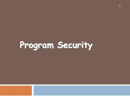 Program Security 1. Program Security – Outline 3.1. Secure Programs – Defining & Testing Introduction Judging S/w Security by Fixing Faults Judging S/w.