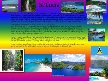 St Lucia you ever wondered where St Lucia is in the world? You can get to St Lucia by boat or plane. It is in the middle of North America and South in.