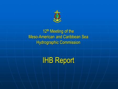 12 th Meeting of the Meso-American and Caribbean Sea Hydrographic Commission IHB Report.