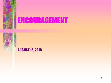 1 ENCOURAGEMENT AUGUST 15, 2010. 2 3 BARNABAS Acts 4:32-37 His actual name was ________. He was a ________ from _______. He _______ a reputation for.