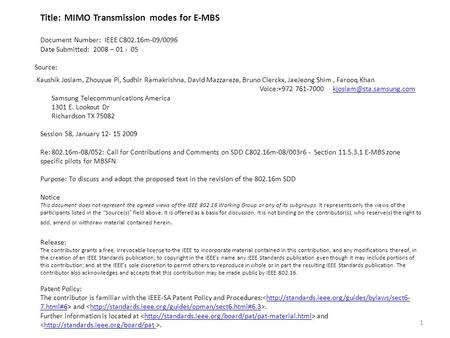 Title: MIMO Transmission modes for E-MBS Document Number: IEEE C802.16m-09/0096 Date Submitted: 2008 – 01 - 05 Source: Kaushik Josiam, Zhouyue Pi, Sudhir.