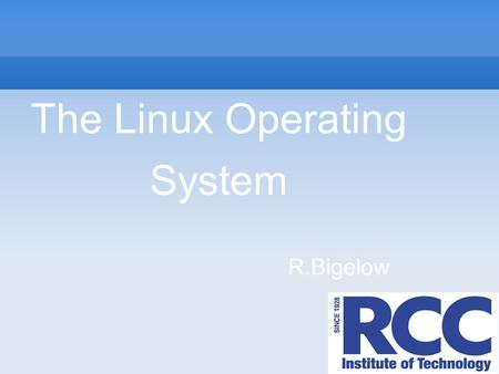 The Linux Operating System R.Bigelow. What is an Operating System An operating system is a collection of programs that manage a computer's resources.