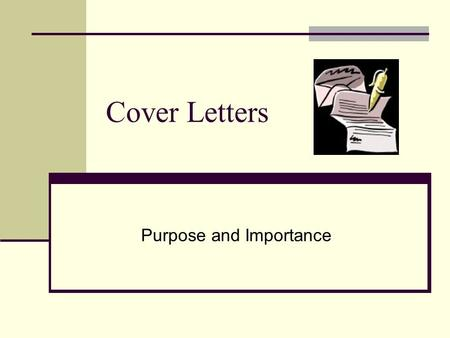 Cover Letters Purpose and Importance. Why a Cover Letter? The cover letter provides an individual another opportunity to inform the employer how s/he.