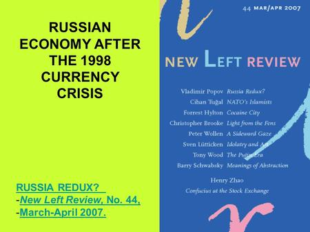 RUSSIAN ECONOMY AFTER THE 1998 CURRENCY CRISIS RUSSIA REDUX? -New Left Review, No. 44,New Left Review, No. 44, -March-April 2007.March-April 2007.