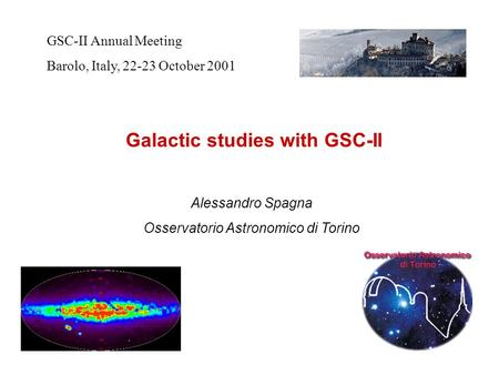 Galactic studies with GSC-II GSC-II Annual Meeting Barolo, Italy, 22-23 October 2001 Alessandro Spagna Osservatorio Astronomico di Torino.