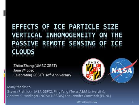 Zhibo Zhang (UMBC GEST) June 7 th,2010 Celebrating GEST's 10 th Anniversary Many thanks to: Steven Platnick (NASA GSFC), Ping Yang (Texas A&M University),