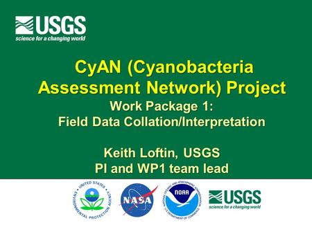 CyAN (Cyanobacteria Assessment Network) Project Work Package 1: Field Data Collation/Interpretation Keith Loftin, USGS PI and WP1 team lead.