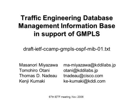 67th IETF meeting, Nov. 2006 Traffic Engineering Database Management Information Base in support of GMPLS Traffic Engineering Database Management Information.