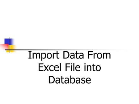 Import Data From Excel File into Database. Contents 1.Understanding Excel structure 2.Understanding jxl.jar library 3.Problem: Import student information.