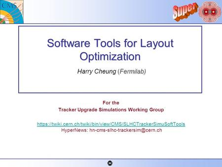 Software Tools for Layout Optimization (Fermilab) Software Tools for Layout Optimization Harry Cheung (Fermilab) For the Tracker Upgrade Simulations Working.