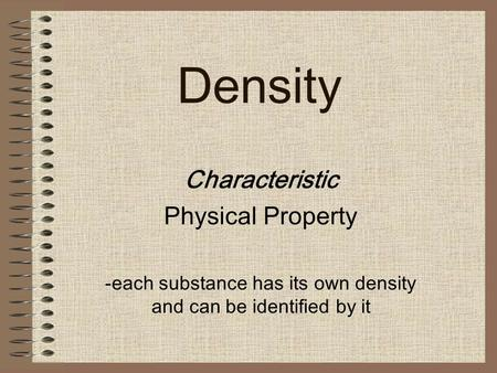each substance has its own density and can be identified by it