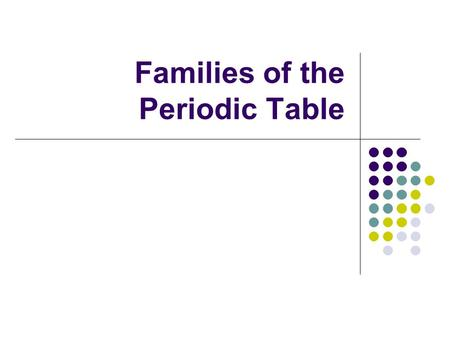 Families of the Periodic Table. Hydrogen Elements Gas: Hydrogen.