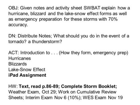 OBJ: Given notes and activity sheet SWBAT explain how a hurricane, blizzard and the lake-snow effect forms as well as emergency preparation for these storms.