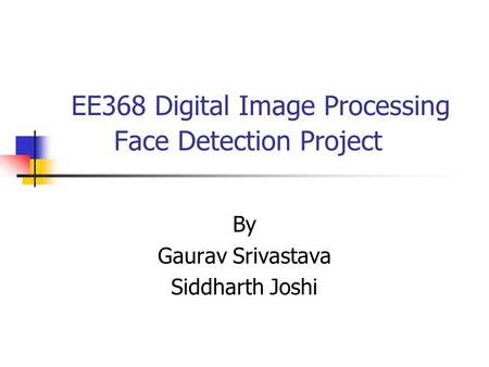 EE368 Digital Image Processing Face Detection Project By Gaurav Srivastava Siddharth Joshi.