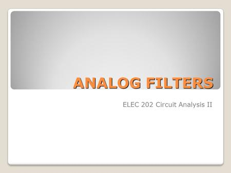 ANALOG FILTERS ELEC 202 Circuit Analysis II. Definition A frequency-selective device or circuit designed to pass signals with desired frequencies and.