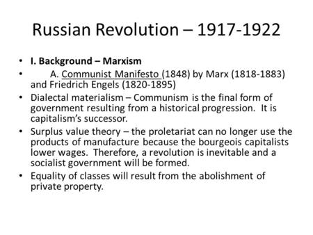 Russian Revolution – 1917-1922 I. Background – Marxism A. Communist Manifesto (1848) by Marx (1818-1883) and Friedrich Engels (1820-1895) Dialectal materialism.