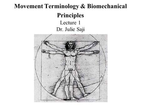 Movement Terminology & Biomechanical Principles Lecture 1 Dr