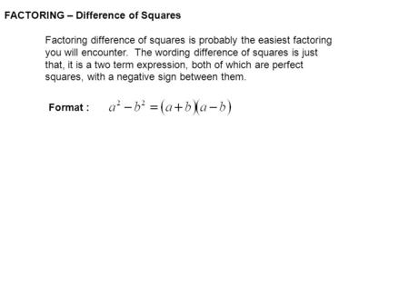 FACTORING – Difference of Squares Factoring difference of squares is probably the easiest factoring you will encounter. The wording difference of squares.