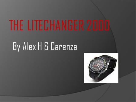 THE LITECHANGER 2000 By Alex H & Carenza. WHAT DOES OUR SPY GADGET DO? It changes peoples appearance. It shoots out a lightsaber when you tell it to.