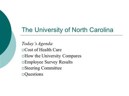 The University of North Carolina Today's Agenda  Cost of Health Care  How the University Compares  Employee Survey Results  Steering Committee  Questions.