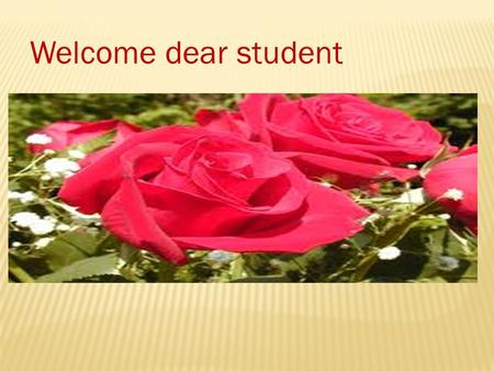 Welcome dear student. Presented by Assistant Teacher.