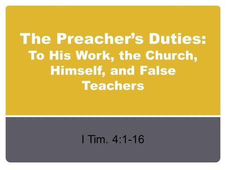 The Preacher's Duties: To His Work, the Church, Himself, and False Teachers I Tim. 4:1-16.