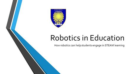 Robotics in Education How robotics can help students engage in STEAM learning.