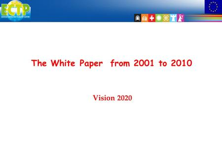 The White Paper from 2001 to 2010 Vision 2020. White Paper  Issued by the EC  Consultation from stakeholders, Parliament and Council  Will set out.