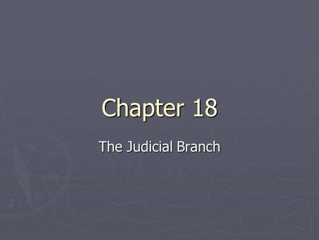 Chapter 18 The Judicial Branch. National Judiciary ► During the Articles of Confederation, there were no national courts and no national judiciary system.