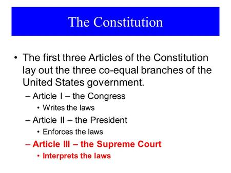 The Constitution The first three Articles of the Constitution lay out the three co-equal branches of the United States government. –Article I – the Congress.