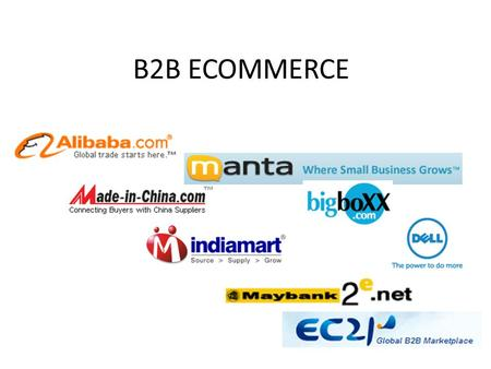 B2B ECOMMERCE. Concepts, Characteristics, and Models of B2B E-Commerce business-to-business e-commerce (B2B EC) Transactions between businesses conducted.