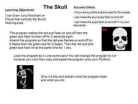 The Skull This program makes the red eye flash on and off then the green eye flash on then off for 2 seconds each. Amend the program so that the red eye.