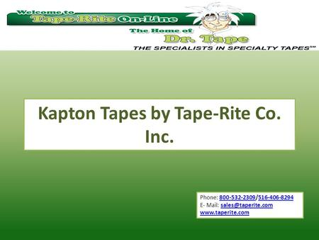 Phone: 800-532-2309/516-406-8294800-532-2309516-406-8294 E- Mail:  Kapton Tapes by Tape-Rite Co. Inc.
