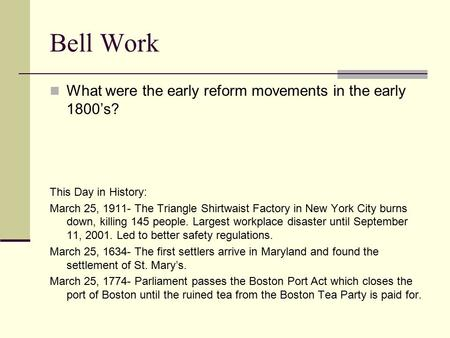 Bell Work What were the early reform movements in the early 1800's? This Day in History: March 25, 1911- The Triangle Shirtwaist Factory in New York City.