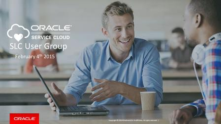 Copyright © 2014 Oracle and/or its affiliates. All rights reserved. | SLC User Group February 4 th 2015.