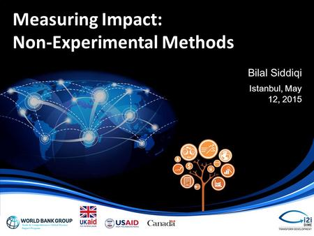 Bilal Siddiqi Istanbul, May 12, 2015 Measuring Impact: Non-Experimental Methods.