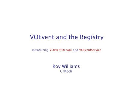 VOEvent and the Registry Introducing VOEventStream and VOEventService Roy Williams Caltech.