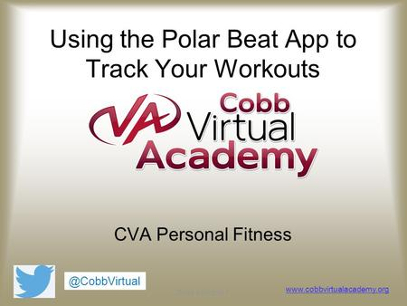 Slide number 1 Using the Polar Beat App to Track Your Workouts CVA Personal