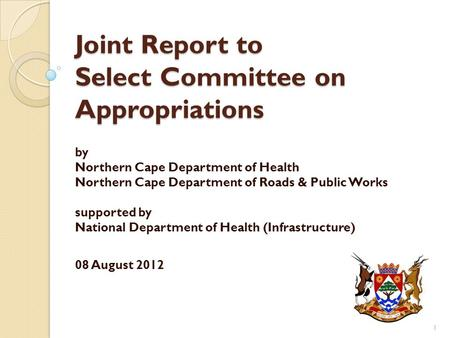 Joint Report to Select Committee on Appropriations by Northern Cape Department of Health Northern Cape Department of Roads & Public Works supported by.