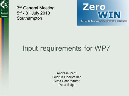 Input requirements for WP7 Andreas Pertl Gudrun Obersteiner Silvia Scherhaufer Peter Beigl 3 rd General Meeting 5 rd - 8 th July 2010 Southampton.