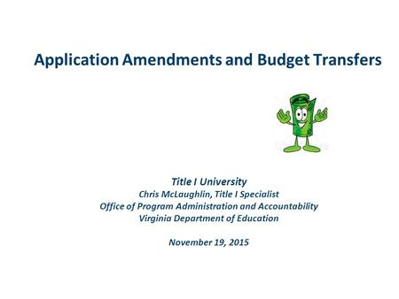 Application Amendments and Budget Transfers Title I University Chris McLaughlin, Title I Specialist Office of Program Administration and Accountability.