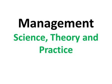 Management Science, Theory and Practice. Definition of management --- Managemen t is the process of designing and maintaining an environment in which.