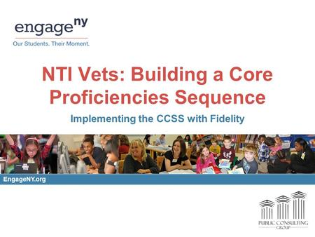 NTI Vets: Building a Core Proficiencies Sequence Implementing the CCSS with Fidelity EngageNY.org.