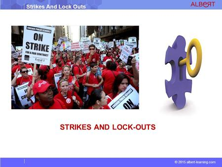 © 2015 albert-learning.com Strikes And Lock Outs STRIKES AND LOCK-OUTS.