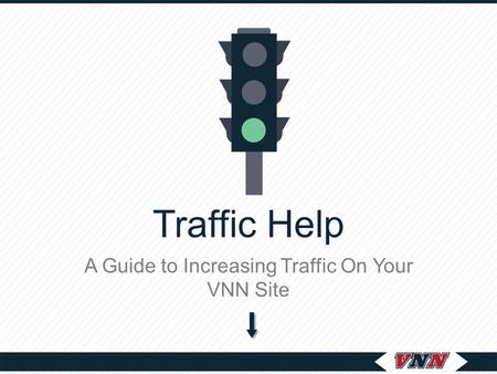 Traffic Help A Guide to Increasing Traffic On Your VNN Site.