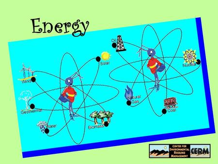 Energy. What is Energy? It's the ability to make work!