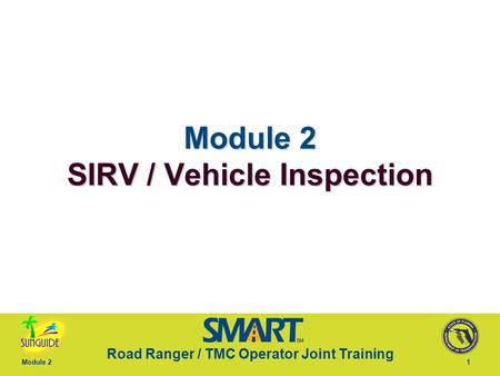 Road Ranger / TMC Operator Joint Training Module 21 Module 2 SIRV / Vehicle Inspection.