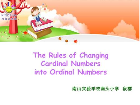 The Rules of Changing Cardinal Numbers into Ordinal Numbers 南山实验学校南头小学 段群.