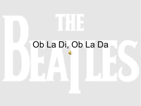 Ob La Di, Ob La Da. Quick Facts It was the first commercially successful ska/raggae song. Paul McCartney wrote it and got the idea from a Jamaican friend.